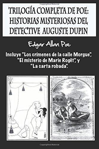 """Trilogía completa de Poe: Historias misteriosas del detective Auguste Dupin: Incluye """"Los crímenes de la calle Morgue"""", """"El misterio de Marie Rogêt"""", y """"La carta robada"""". Tapa blanda – 28 dic 2017 Edgar Allan Poe Airam E. Cordido Createspace Independent Pu"""