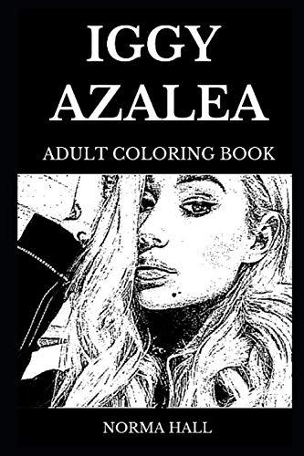 (Iggy Azalea Adult Coloring Book: Legendary Bestselling Australian-American Female Rapper and Hip Hop Icon, Beautiful Model and Thug Rap Star Inspired Adult Coloring Book (Iggy Azalea Books))
