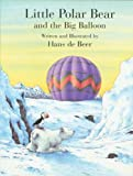 Little Polar Bear and the Big Balloon, Hans de Beer, 0735820775