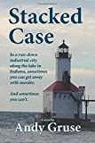 Stacked Case: In a run-down industrial city along the lake in Indiana, sometimes you can get away with murder. And sometimes you can't by Andy Gruse (2016-02-19)