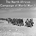 The North African Campaign of World War II: The History and Legacy of the Decisive Allied Victory in North Africa Audiobook by Charles River Editors Narrated by Colin Fluxman