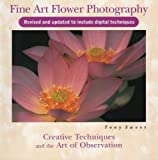 Fine Art Flower Photography: Creative Techniques and the Art of Observation