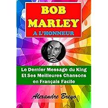 Bob Marley à l'Honneur: Le Dernier Message du King et ses Meilleures Chansons  en Français Facile (French Edition)