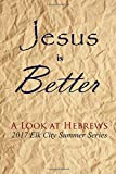 img - for Jesus is Better: A Look at Hebrews (2017 Elk City Summer Series) book / textbook / text book