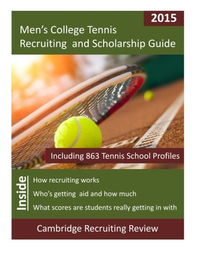 Men's College Tennis Recruiting and Scholarship Guide: Including 863 Tennis School Profiles