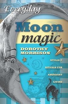 Everyday Moon Magic: Spells & Rituals for Abundant Living 0738702498 Book Cover