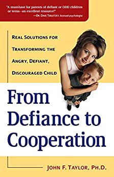 From Defiance to Cooperation: Real Solutions for Transforming the Angry, Defiant, Discouraged Child by [Taylor, John F.]
