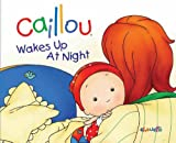 Caillou: Wakes Up at Night (Hand-in-Hand series)