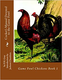 Cocker's Manual Devoted to the Game Fowl: Game Fowl Chickens