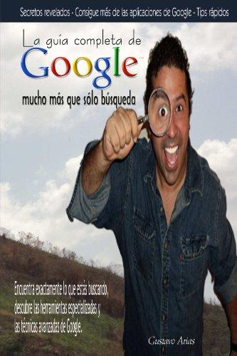 La guia completa de Google mucho mas que solo busqueda (Spanish Edition) [Gustavo Arias] (Tapa Blanda)