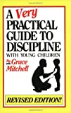 A Very Practical Guide to Discipline with Young Children, Mitchell, Grace, 0910287120