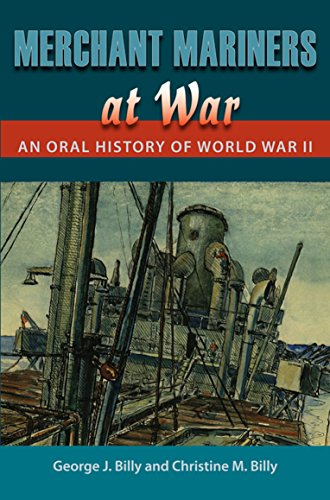 (Merchant Mariners at War: An Oral History of World War II (New Perspectives on Maritime History and Nautical Archaeology))