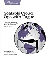 Scalable Cloud Ops with Fugue: Declare, Deploy, and Automate the Cloud Front Cover