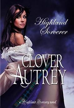 Highland Sorcerer (A Highland Sorcery Book 1) by [Autrey, Clover]