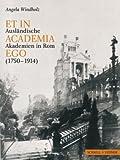 Et in Academia Ego : Ausländische Akademien in Rom Zwischen Künstlerischer Standortbestimmung und Nationaler Repräsentation 1750-1914, Windholz, Angela, 3795420601