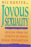 img - for Joyous Sexuality: Healing from the Effects of Family Sexual Dysfunction book / textbook / text book