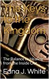 The Keys to the Kingdom: The Balance to Healing from the Inside Out