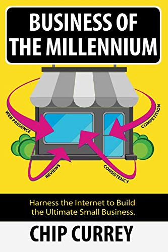 Business of The Millennium: Harness the Internet to Build the Ultimate Small Business.