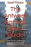 The Antwerp Bar and Beer Guide: A beer tourist's guide to the best bars, breweries and bottle shops in Antwerp