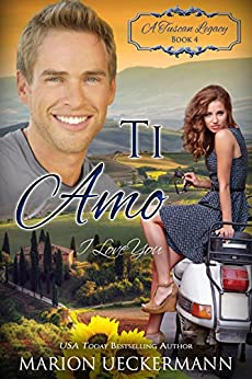 Ti Amo: I Love You (A Tuscan Legacy Book 4) by [Ueckermann, Marion, Tuscan Legacy, A]