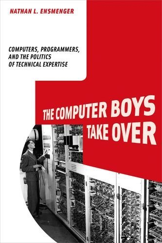 The Computer Boys Take Over: Computers, Programmers, and the Politics of Technical Expertise (History of Computing) by Ensmenger Nathan L. (2010-08-13) Hardcover