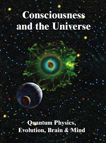 Consciousness and the Universe: Quantum Physics, Evolution, Brain & Mind