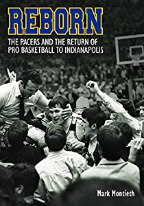 Reborn: The Pacers and the Return of Pro Basketball to Indianapolis