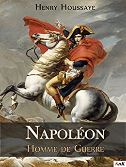 Napoléon, Homme de Guerre (French Edition) by [Houssaye, Henry]