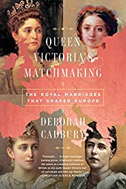 Queen Victoria's Matchmaking: The Royal Marriages that Shaped Eu