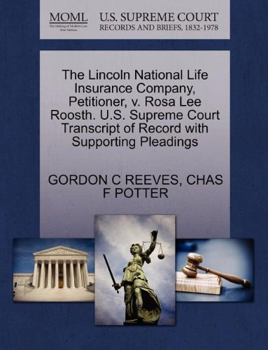 The Lincoln National Life Insurance Company  Petitioner  V  Rosa Lee Roosth  U S  Supreme Court Transcript Of Record With Supporting Pleadings