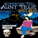 Somebody Tell Aunt Tillie She's Dead: Toad Witch Series, Book 1 Audiobook by Christiana Miller Narrated by Marie Rose