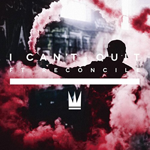 I Can't Quit (feat. Reconcile) - Single