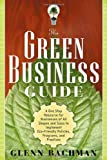 The Green Business Guide: A One Stop Resource for Businesses of All Shapes and Sizes to Implement Eco-friendly Policies, Programs, and Practices
