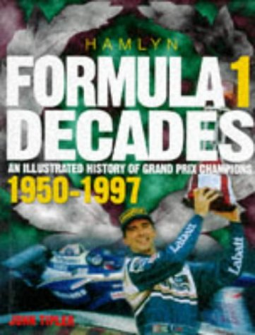 Formula One Decades: Illustrated History of Grand Prix Champions, 1950-97 Tapa dura – 14 feb 1997 John Tipler Hamlyn 0600592324 Automobile racing