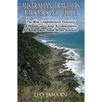 Australian Travelers Backpacking Guide: The Most Comprehensive Directory of Hostels and Cheap Accommodation for Backpackers Travel Across Australia