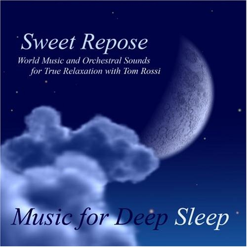 Sweet Repose - World Music and Orchestral Sounds for True Relaxation With Tom Rossi