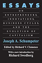 Essays: On Entrepreneurs, Innovations, Business Cycles and the Evolution of Capitalism Kindle Edition