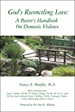 God's Reconciling Love : A Pastor's Handbook on Domestic Violence, Murphy, Nancy A. and Bohnett, Cindy S., 0974518905