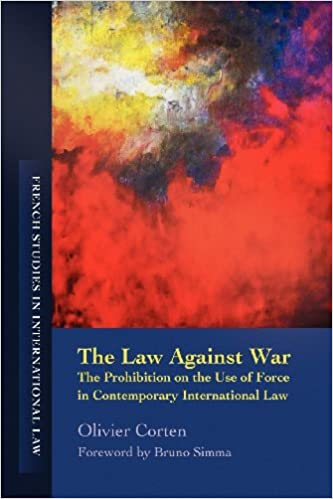Kostenloser Download für eBooks als PDF The Law Against War: The Prohibition on the Use of Force in Contemporary International Law (French Studies in International Law) PDF by Olivier Corten