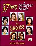 37 Sexy Makeover Secrets for Success, Michael DeMarse, 1887918353
