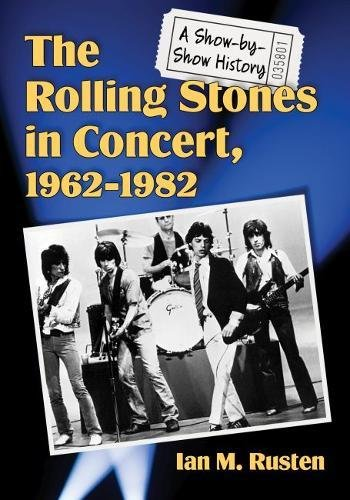 The Rolling Stones in Concert, 1962-1982: A Show-By-Show History