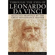 Through the Eyes of Leonardo da Vinci: Selected Drawings by the Great Renaissance Master