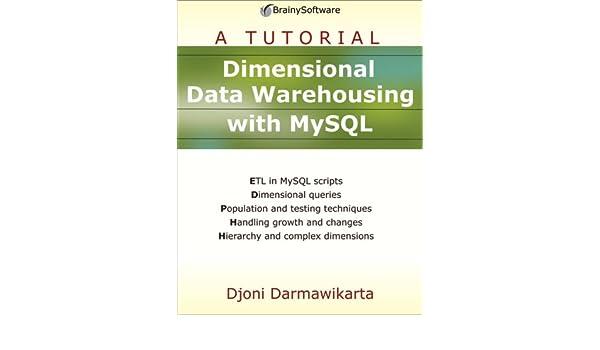 Dimensional Data Warehousing with MySQL: A Tutorial: Djoni