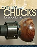 Fixtures and Chucks for Woodturning: Everything You Need to Know to Secure Wood on Your Lathe (Advice & Projects for Beginners & Advanced Turners, Including How to Make Your Own Custom Wood-Holder)