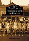 Five Points Neighborhood of Denver  (CO)  (Images of America)