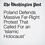 Poland Defends Massive Far-Right Protest That Called For an 'Islamic Holocaust' | Avi Selk