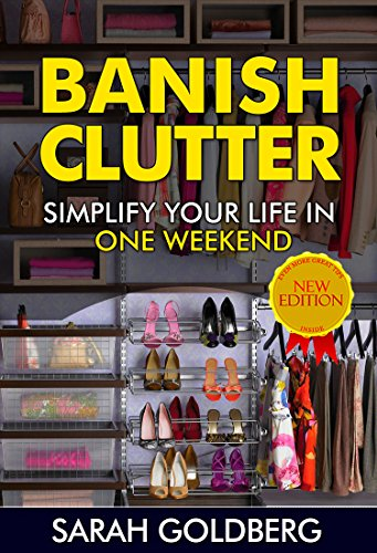 Banish Clutter: Simplify Your Life In Only One Weekend