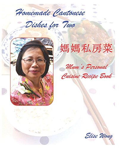 Homemade Cantonese Dishes for Two: 60 Cantonese Recipes (Cantonese Cuisine)