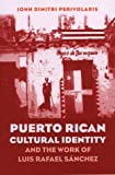 Puerto Rican Cultural Identity and the Work of Luis Rafael Sanchez, John Dimitri Perivolaris, 0807892726