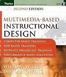 Multimedia-based Instructional Design: Computer-Based Training; Web-Based Training; Distance Broadcast Training; Performance-Based Solutions, Second Edition